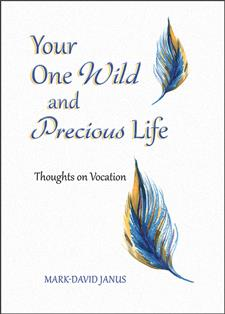 Your One Wild and Precious Life - Mark-David CSP Janus, PhD
